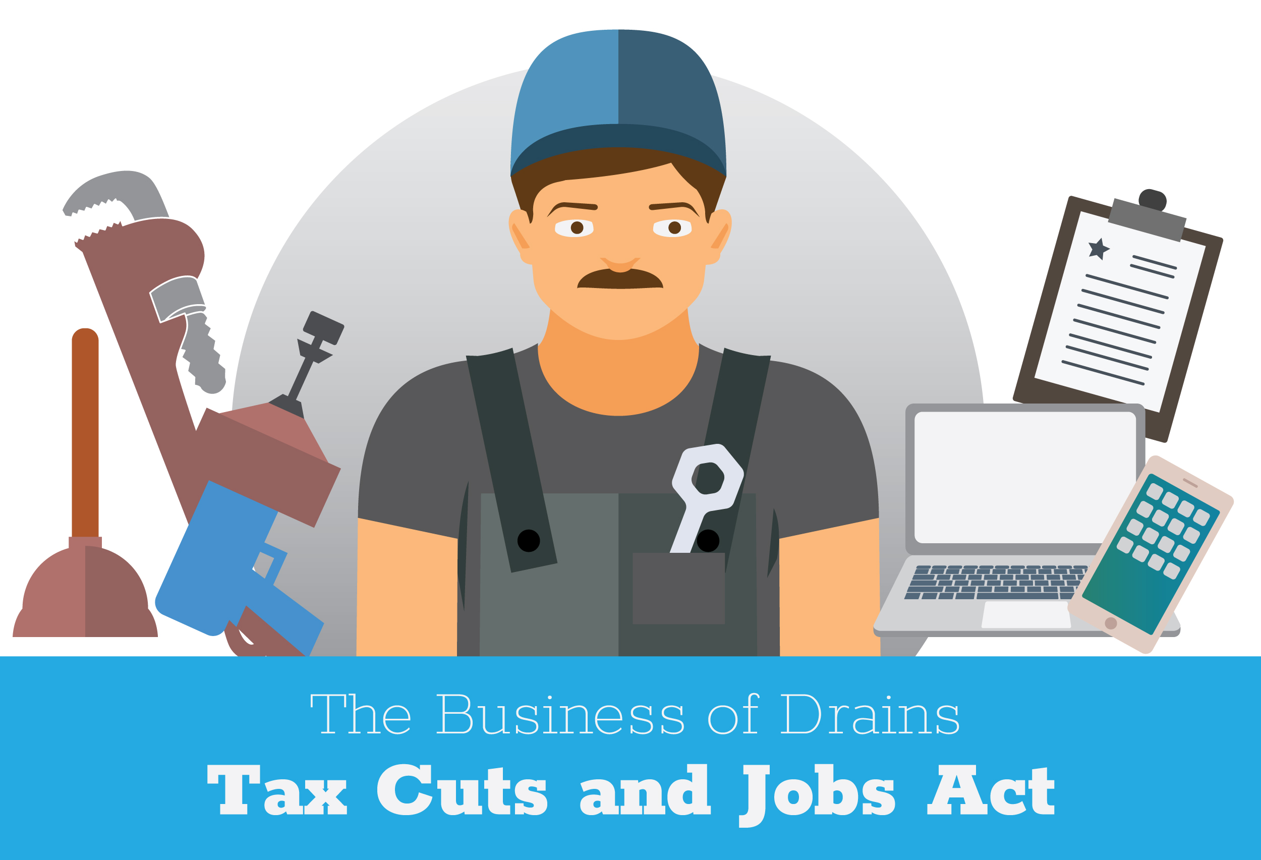 How the Tax Cuts and Jobs Act Affects Your Plumbing Businesses